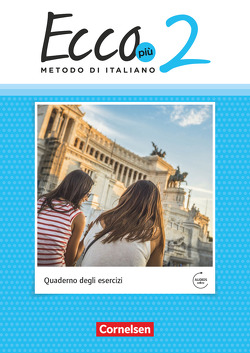 Ecco – Italienisch für Gymnasien – Ecco Più – Ausgabe 2020 – Band 2 von Legler,  Rosmarie, Quarantelli,  Mariella, Volk,  Philipp
