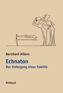 Echnaton. Der Untergang einer Familie von Albers,  Bernhard, Echnaton, Kostka,  Jürgen
