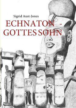 Echnaton – Gottes Sohn von Aust-Jones,  Sigrid
