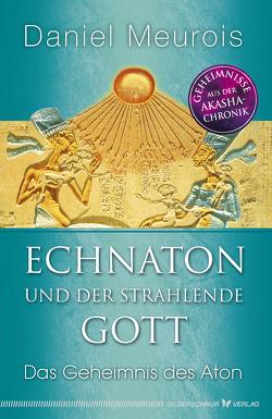 Echnaton und der Strahlende Gott von Meurois,  Daniel