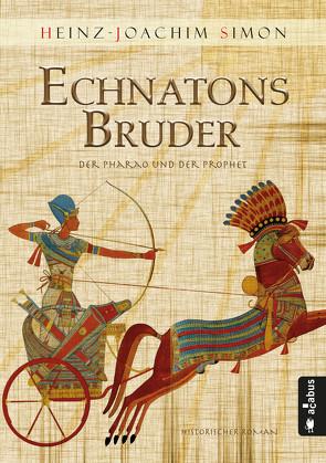Echnatons Bruder. Der Pharao und der Prophet von Simon,  Heinz-Joachim