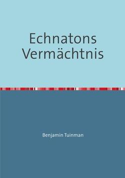 Echnatons Vermächtnis von Tuinman,  Benjamin