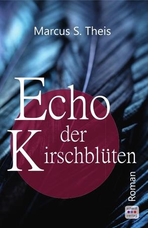 Echo der Kirschblüten von Theis,  Marcus S. Theis