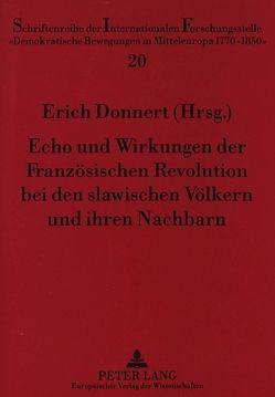 Echo und Wirkungen der Französischen Revolution bei den slawischen Völkern und ihren Nachbarn von Donnert,  Erich