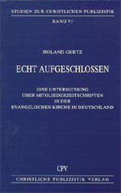Echt aufgeschlossen von Gertz,  Roland, Haberer,  Johanna, Kraft,  Friedrich, Meier-Reutti,  Gerhard