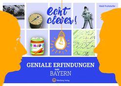 Echt clever! Geniale Erfindungen aus Bayern von Fruhstorfer,  Heidi