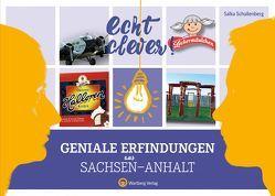 Echt clever! Geniale Erfindungen aus Sachsen-Anhalt von Schallenberg,  Salka