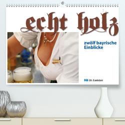 Echt Holz – Einblicke (Premium, hochwertiger DIN A2 Wandkalender 2021, Kunstdruck in Hochglanz) von Landsherr,  Uli