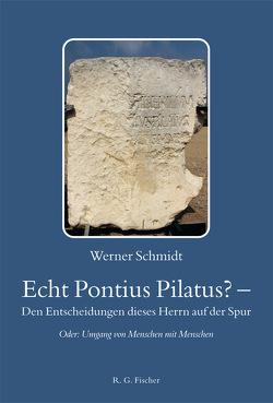 Echt Pontius Pilatus? – Den Entscheidungen dieses Herrn auf der Spur von Schmidt,  Werner