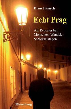 Echt Prag – Als Reporter bei Menschen, Wandel, Schicksalstagen von Hanisch,  Klaus