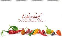 Echt scharf – Der Chili-Küchen-Planer (Wandkalender 2019 DIN A2 quer) von Eppele,  Klaus