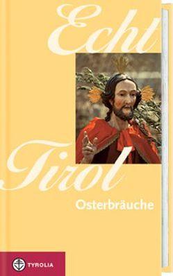 Echt Tirol – Osterbräuche von Beinstingl,  Tanja, Muigg,  Paul