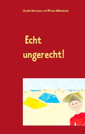 Echt ungerecht! von Herrmann,  Claudia, Walkenbach,  Miriam