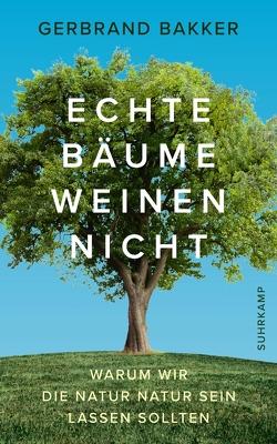 Echte Bäume weinen nicht von Bakker,  Gerbrand, Erdmann,  Birgit