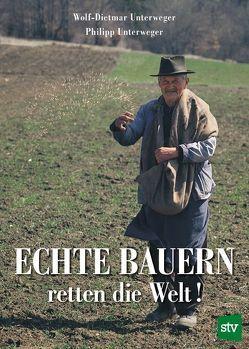 Echte Bauern retten die Welt! von Unterweger,  Philipp, Unterweger,  Wolf-Dietmar