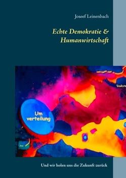 Echte Demokratie & Humanwirtschaft von Initiative zur Bewusstseinsbildung,  demokratieneubau.de, Leinenbach,  Josef