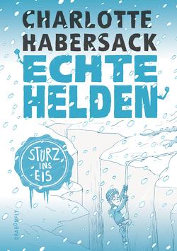 Echte Helden — Sturz ins Eis von Habersack,  Charlotte, Renger,  Nikolai