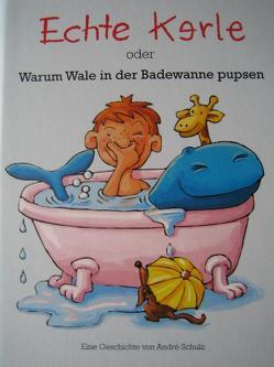 Echte Kerle oder warum Wale in der Badewanne pupsen von Schulz,  André