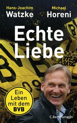 Echte Liebe von Horeni,  Michael, Watzke,  Hans-Joachim