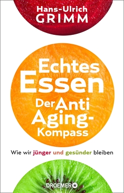 Echtes Essen. Der Anti-Aging-Kompass von Grimm,  Hans-Ulrich