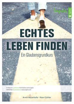 Echtes Leben finden – Impuls von Güthler,  Peter, Mauerhofer,  Armin