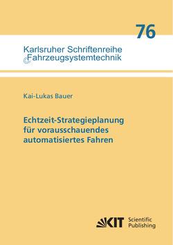 Echtzeit-Strategieplanung für vorausschauendes automatisiertes Fahren von Bauer,  Kai-Lukas
