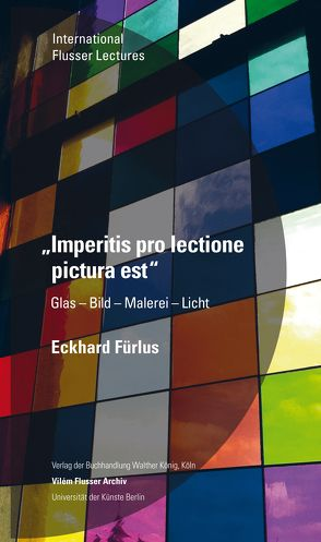 Eckhard Fürlus. Imperitis pro lectione pictura est. Glas – Bild – Malerei – Licht von Irrgang,  Daniel, Marburger,  Marcel René, Zielinski,  Siegfried