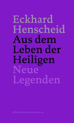 Eckhard Henscheid – Aus dem Leben der Heiligen von Henscheid,  Eckhard