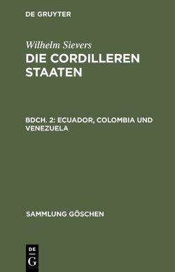 Wilhelm Sievers: Die Cordilleren Staaten / Ecuador, Colombia und Venezuela von Sievers,  Wilhelm