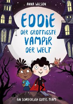 Eddie, der grottigste Vampir der Welt – Ein schrecklich gutes Team von Dörpinghaus,  Nathalie, Durst,  Kathryn, Girmscheid,  Anja, Wilson,  Anna