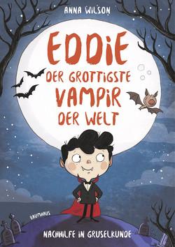 Eddie, der grottigste Vampir der Welt – Nachhilfe in Gruselkunde von Durst,  Kathryn, Janek,  Stephanie, Wilson,  Anna