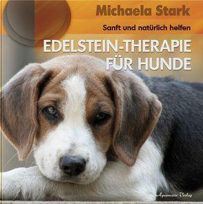 Edelstein-Therapie für Hunde (Gebundene Ausgabe) von Stark,  Michaela