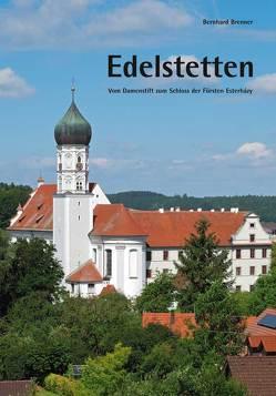 Edelstetten – Vom Damenstift zum Schloss der Fürsten Esterházy von Brenner,  Bernhard, Wameser,  Siegfried