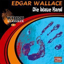 Edgar Wallace – Die blaue Hand von Fritsch,  Gisela, Gruppe,  Marc, Kurmin,  Dagmar von, Lemnitz,  Regina, Michaelis,  Torsten, Nathan,  David, Wallace,  Edgar