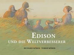 Edison und die Weltverbesserer von Köber,  Richard, Köber,  Tobias