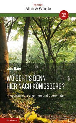 Edition Alter und Würde Band 2: Wo geht´s denn hier nach Königsberg? von Baer,  Udo