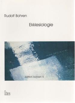 Edition Bohren. / Ekklesiologie. von Bohren,  Rudolf, Grün-Rath,  Harald