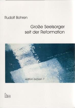 Edition Bohren / Große Seelsorger seit der Reformation. von Bohren,  Rudolf, Stollberg,  Dietrich, Weihnacht,  Harald