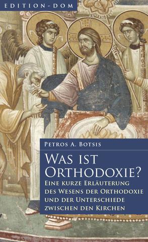 Edition-DOM / Was ist Orthodoxie? von Botsis,  Petros A., Fernbach,  Gregor, Hayes,  Cornelia, Kondolemakis,  Hedwig