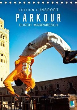 Edition Funsport: Parkour durch Marrakesch (Tischkalender 2019 DIN A5 hoch)