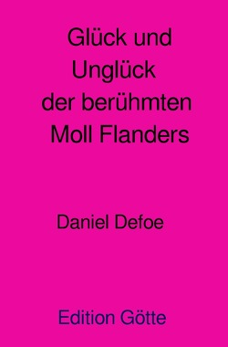 Edition Götte Frühe Klassiker / Glück und Unglück der berühmten Moll Flanders von Götte,  Georg