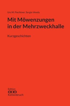 Edition Kettenbruch / Mit Möwenzungen in der Mehrzweckhalle von Fiechtner,  Urs M., Gräbner,  Cornelia, Vesely,  Sergio