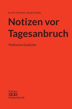 Edition Kettenbruch / Notizen vor Tagesanbruch von Fiechtner,  Urs M., Vesely,  Sergio