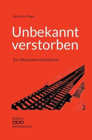 Edition Kettenbruch / Unbekannt verstorben von Träger,  Adrienne