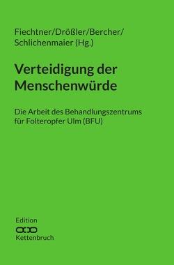 Edition Kettenbruch / Verteidigung der Menschenwürde von Bercher,  Pascal, Drößler,  Stefan, Fiechtner,  Urs M., Schlichenmaier,  Johannes