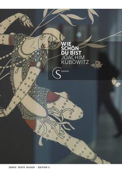 Edition meiner Songs, Texte und Bilder / Wie schön du bist von kubowitz,  joachim