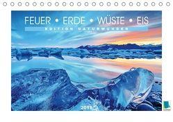 Edition Naturwunder – Feuer, Erde, Wüste, Eis (Tischkalender 2018 DIN A5 quer) von CALVENDO,  k.A.