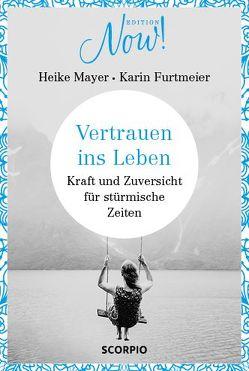 Edition NOW Vertrauen ins Leben von Furtmeier,  Karin, Mayer,  Heike
