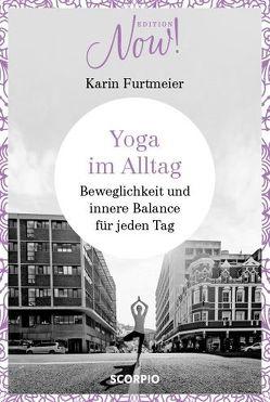 Edition NOW Yoga im Alltag von Furtmeier,  Karin