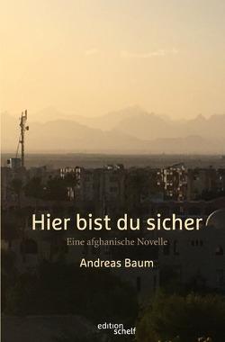 edition schelf / Hier bist du sicher. Eine afghanische Novelle von Baum,  Andreas
